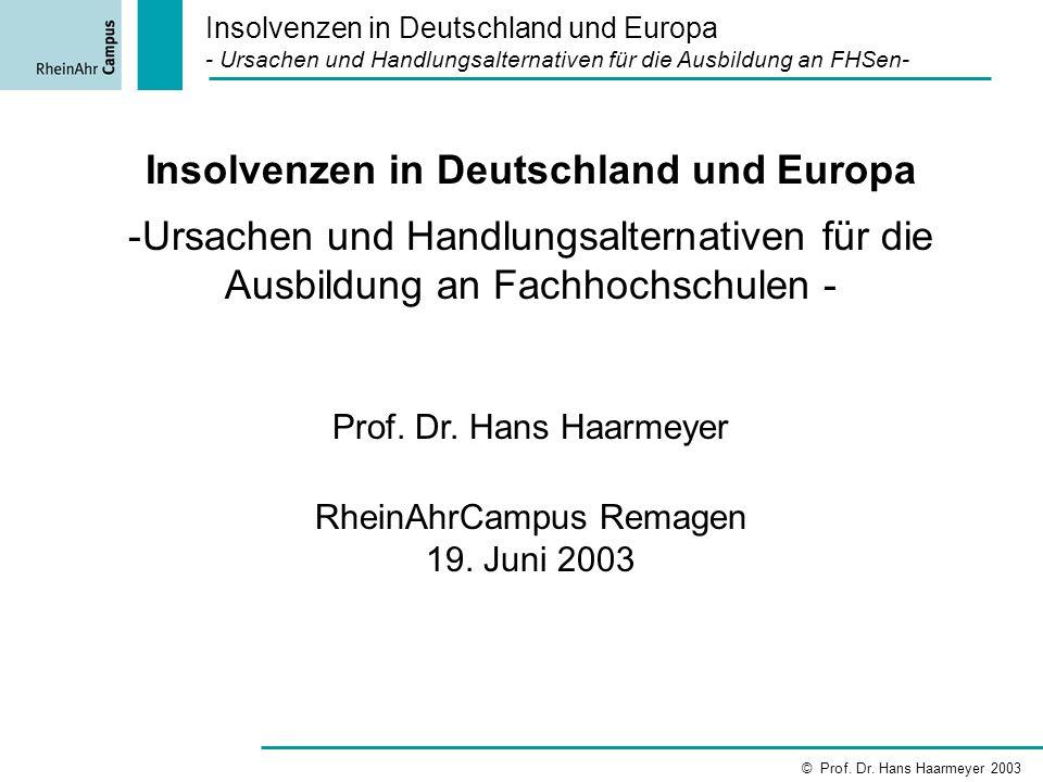 Insolvenzen in Deutschland und Europa -Ursachen und Handlungsalternativen für die Ausbildung an Fachhochschulen - Prof. Dr. Hans Haarmeyer RheinAhrCam