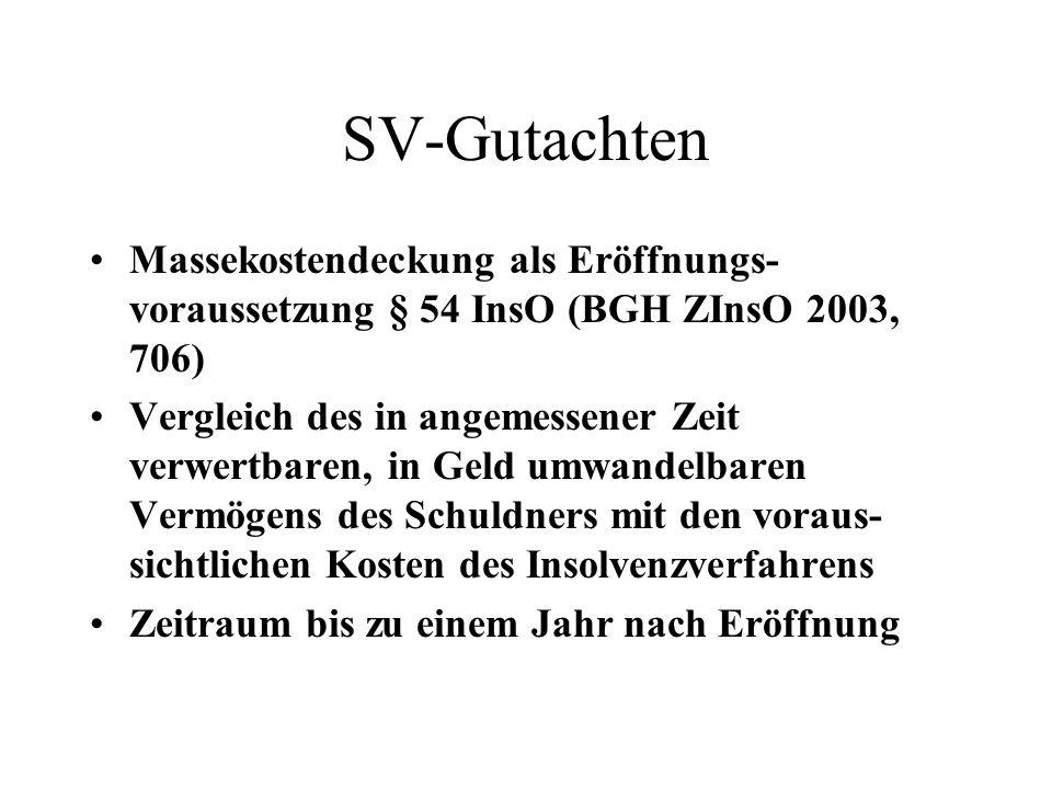 SV-Gutachten Massekostendeckung als Eröffnungs- voraussetzung § 54 InsO (BGH ZInsO 2003, 706) Vergleich des in angemessener Zeit verwertbaren, in Geld