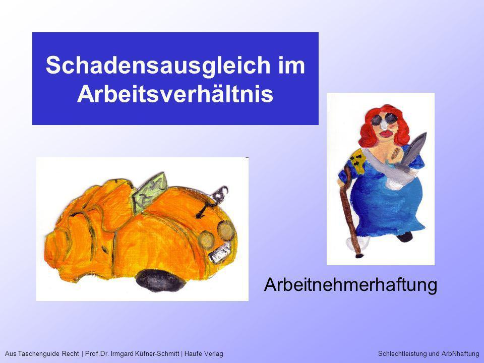 Aus Taschenguide Recht | Prof.Dr. Irmgard Küfner-Schmitt | Haufe VerlagSchlechtleistung und ArbNhaftung Schadensausgleich im Arbeitsverhältnis Arbeitn