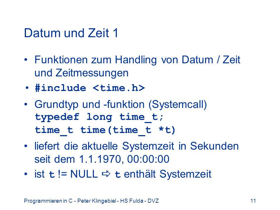 Programmieren in C - Peter Klingebiel - HS Fulda - DVZ11 Datum und Zeit 1 Funktionen zum Handling von Datum / Zeit und Zeitmessungen #include Grundtyp