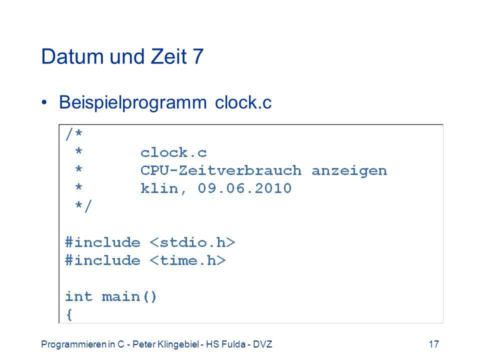Programmieren in C - Peter Klingebiel - HS Fulda - DVZ17 Datum und Zeit 7 Beispielprogramm clock.c