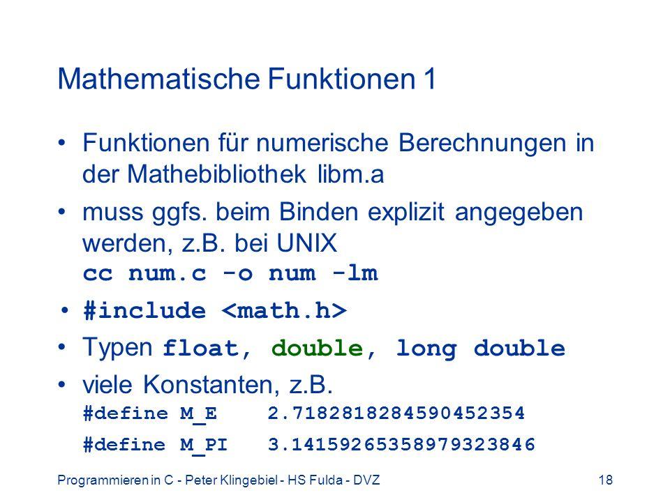 Programmieren in C - Peter Klingebiel - HS Fulda - DVZ18 Mathematische Funktionen 1 Funktionen für numerische Berechnungen in der Mathebibliothek libm