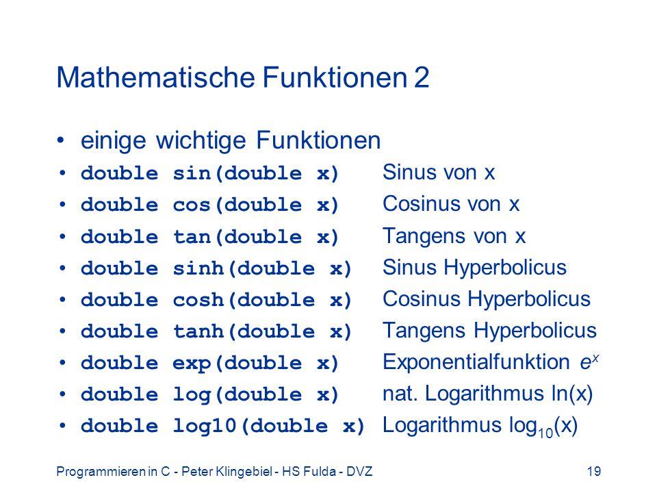 Programmieren in C - Peter Klingebiel - HS Fulda - DVZ19 Mathematische Funktionen 2 einige wichtige Funktionen double sin(double x) Sinus von x double