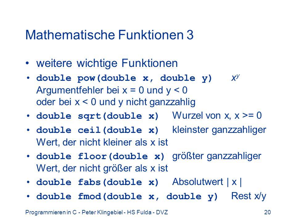 Programmieren in C - Peter Klingebiel - HS Fulda - DVZ20 Mathematische Funktionen 3 weitere wichtige Funktionen double pow(double x, double y) x y Arg