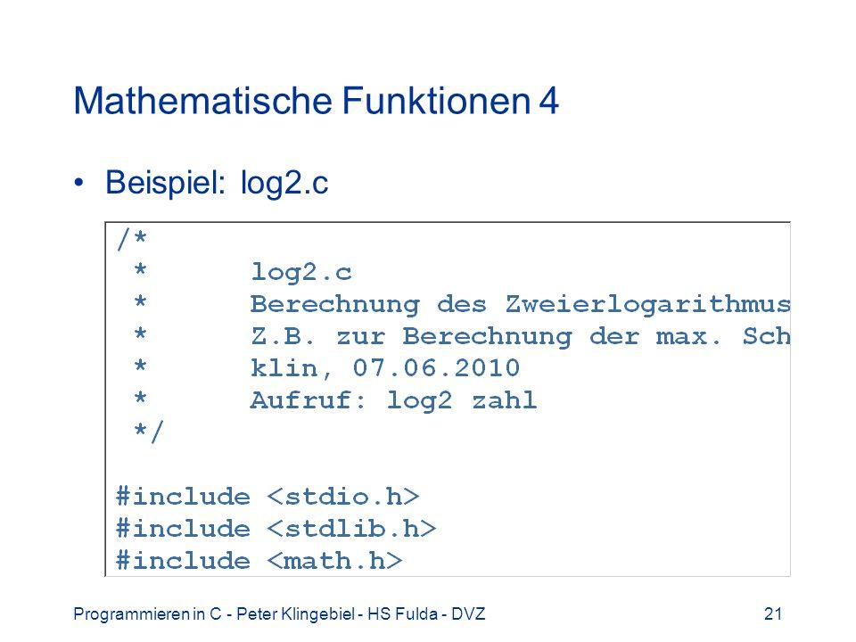 Programmieren in C - Peter Klingebiel - HS Fulda - DVZ21 Mathematische Funktionen 4 Beispiel: log2.c