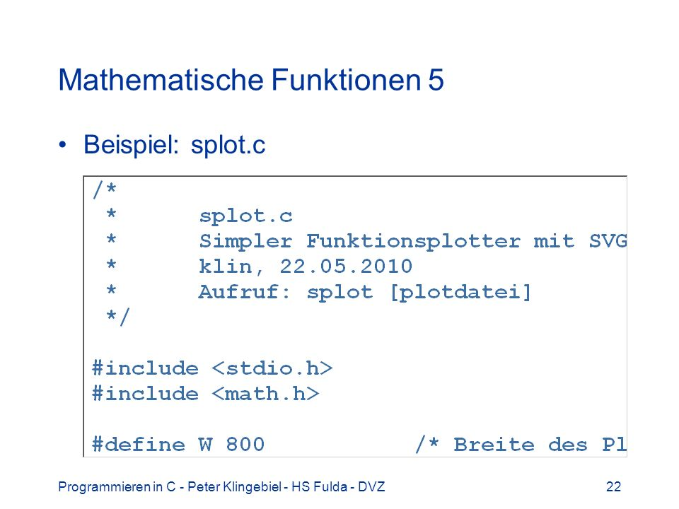 Programmieren in C - Peter Klingebiel - HS Fulda - DVZ22 Mathematische Funktionen 5 Beispiel: splot.c