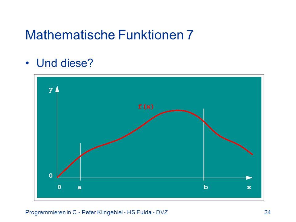 Programmieren in C - Peter Klingebiel - HS Fulda - DVZ24 Mathematische Funktionen 7 Und diese?