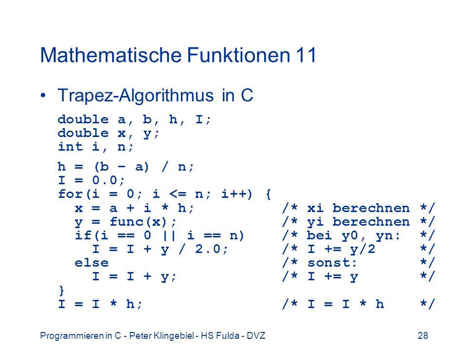 Programmieren in C - Peter Klingebiel - HS Fulda - DVZ28 Mathematische Funktionen 11 Trapez-Algorithmus in C double a, b, h, I; double x, y; int i, n;