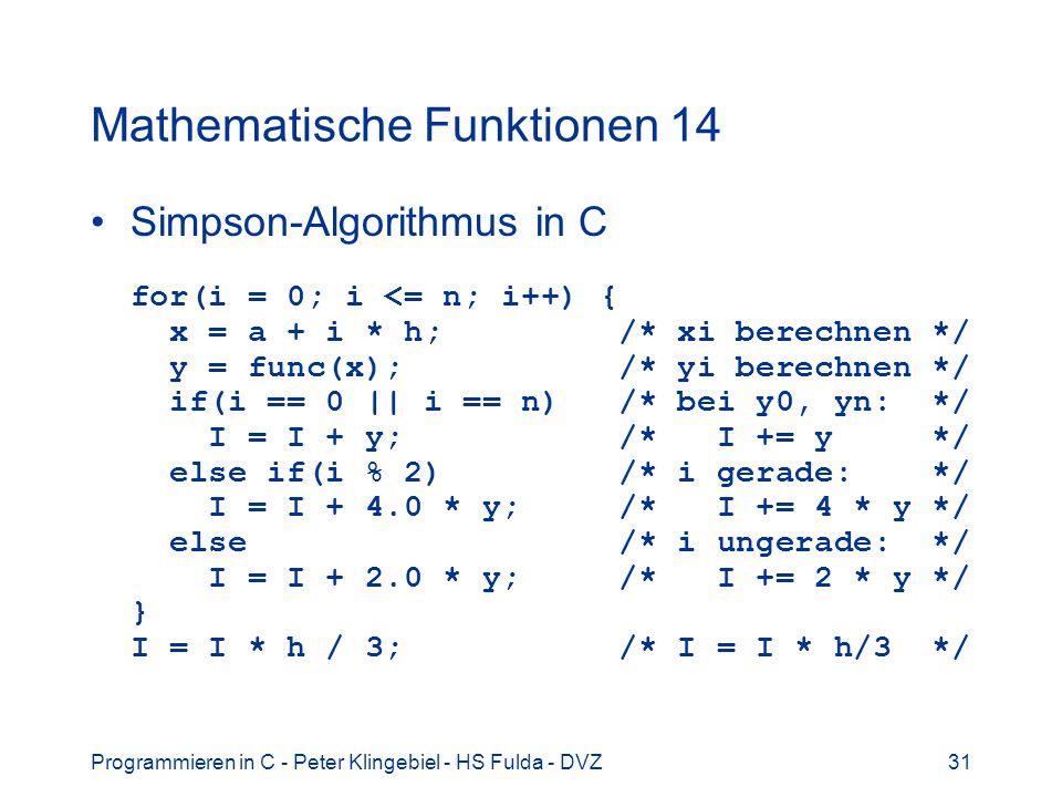 Programmieren in C - Peter Klingebiel - HS Fulda - DVZ31 Mathematische Funktionen 14 Simpson-Algorithmus in C for(i = 0; i <= n; i++) { x = a + i * h;
