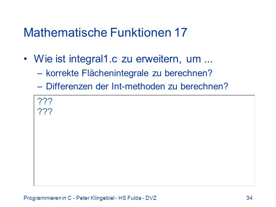 Programmieren in C - Peter Klingebiel - HS Fulda - DVZ34 Mathematische Funktionen 17 Wie ist integral1.c zu erweitern, um... –korrekte Flächenintegral