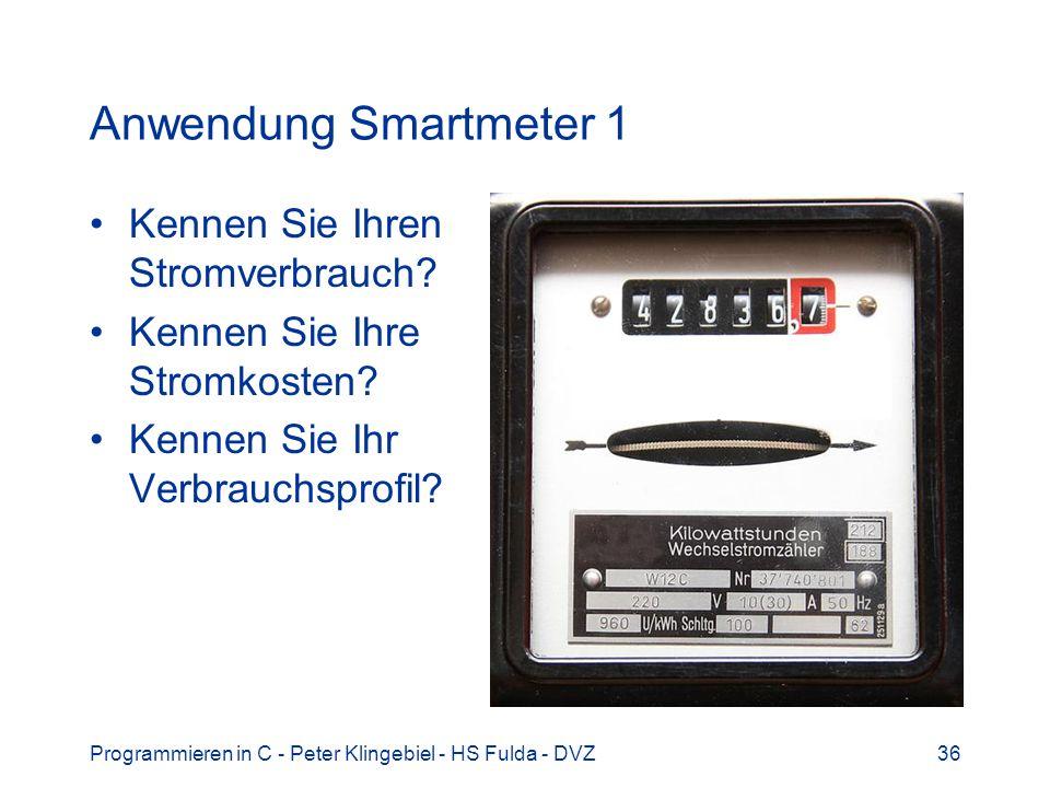 Programmieren in C - Peter Klingebiel - HS Fulda - DVZ36 Anwendung Smartmeter 1 Kennen Sie Ihren Stromverbrauch? Kennen Sie Ihre Stromkosten? Kennen S