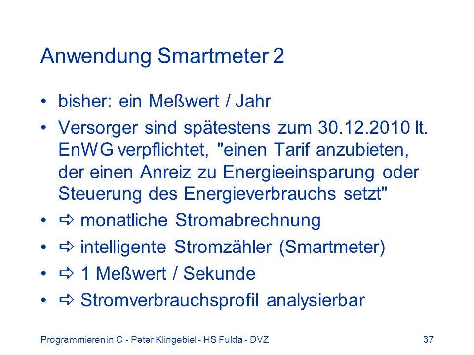 Programmieren in C - Peter Klingebiel - HS Fulda - DVZ37 Anwendung Smartmeter 2 bisher: ein Meßwert / Jahr Versorger sind spätestens zum 30.12.2010 lt