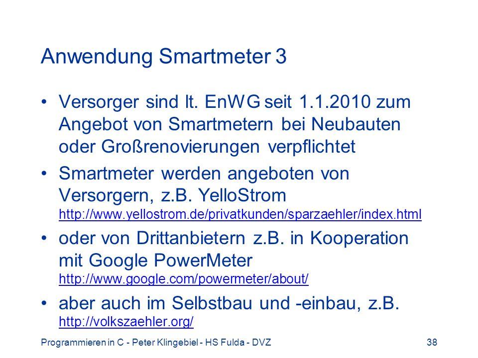 Programmieren in C - Peter Klingebiel - HS Fulda - DVZ38 Anwendung Smartmeter 3 Versorger sind lt. EnWG seit 1.1.2010 zum Angebot von Smartmetern bei