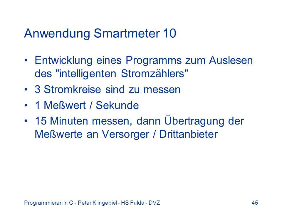 Programmieren in C - Peter Klingebiel - HS Fulda - DVZ45 Anwendung Smartmeter 10 Entwicklung eines Programms zum Auslesen des