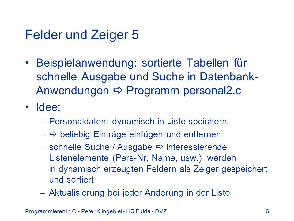 Programmieren in C - Peter Klingebiel - HS Fulda - DVZ6 Felder und Zeiger 5 Beispielanwendung: sortierte Tabellen für schnelle Ausgabe und Suche in Da