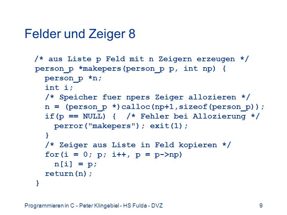 Programmieren in C - Peter Klingebiel - HS Fulda - DVZ20 Mathematische Funktionen 3 weitere wichtige Funktionen double pow(double x, double y) x y Argumentfehler bei x = 0 und y < 0 oder bei x < 0 und y nicht ganzzahlig double sqrt(double x) Wurzel von x, x >= 0 double ceil(double x) kleinster ganzzahliger Wert, der nicht kleiner als x ist double floor(double x) größter ganzzahliger Wert, der nicht größer als x ist double fabs(double x) Absolutwert | x | double fmod(double x, double y) Rest x/y