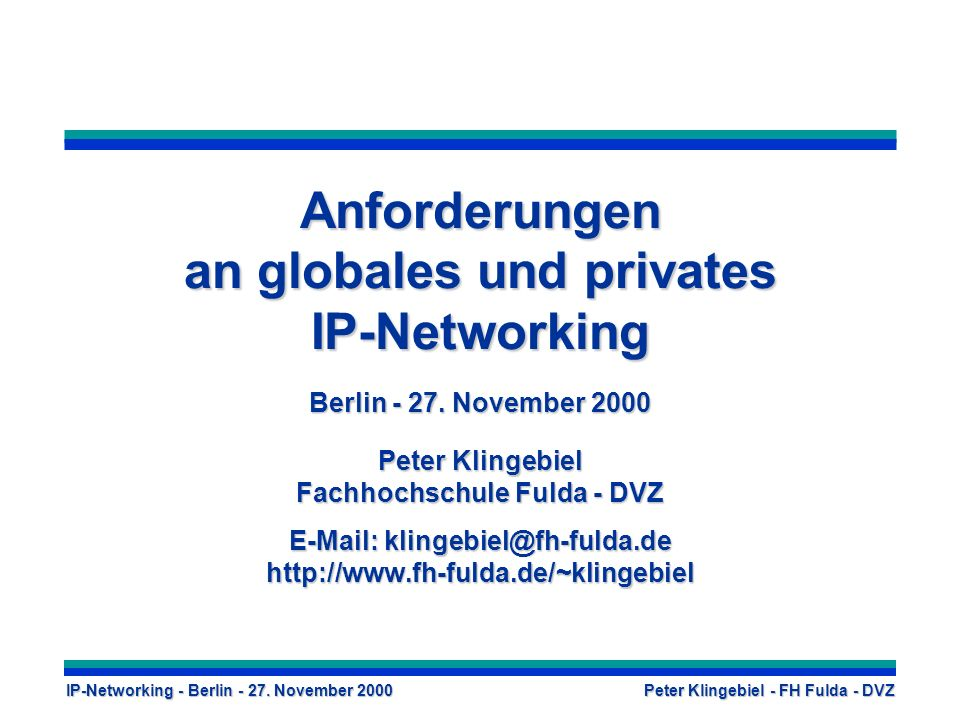 IP-Networking - Berlin - 27. November 2000 Peter Klingebiel - FH Fulda - DVZ Anforderungen an globales und privates IP-Networking Berlin - 27. Novembe