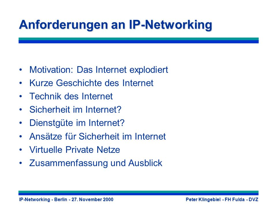 IP-Networking - Berlin - 27. November 2000 Peter Klingebiel - FH Fulda - DVZ Anforderungen an IP-Networking Motivation: Das Internet explodiert Kurze