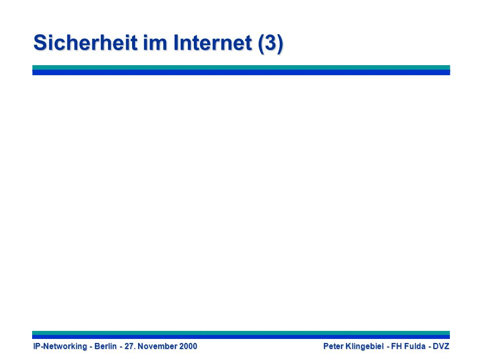 IP-Networking - Berlin - 27. November 2000 Peter Klingebiel - FH Fulda - DVZ Sicherheit im Internet (3)