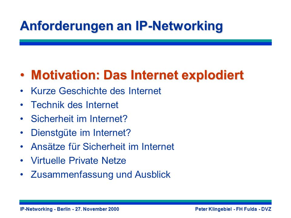 IP-Networking - Berlin - 27. November 2000 Peter Klingebiel - FH Fulda - DVZ Anforderungen an IP-Networking Motivation: Das Internet explodiertMotivat