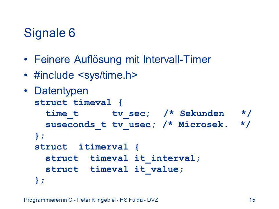 Programmieren in C - Peter Klingebiel - HS Fulda - DVZ15 Signale 6 Feinere Auflösung mit Intervall-Timer #include Datentypen struct timeval { time_t t