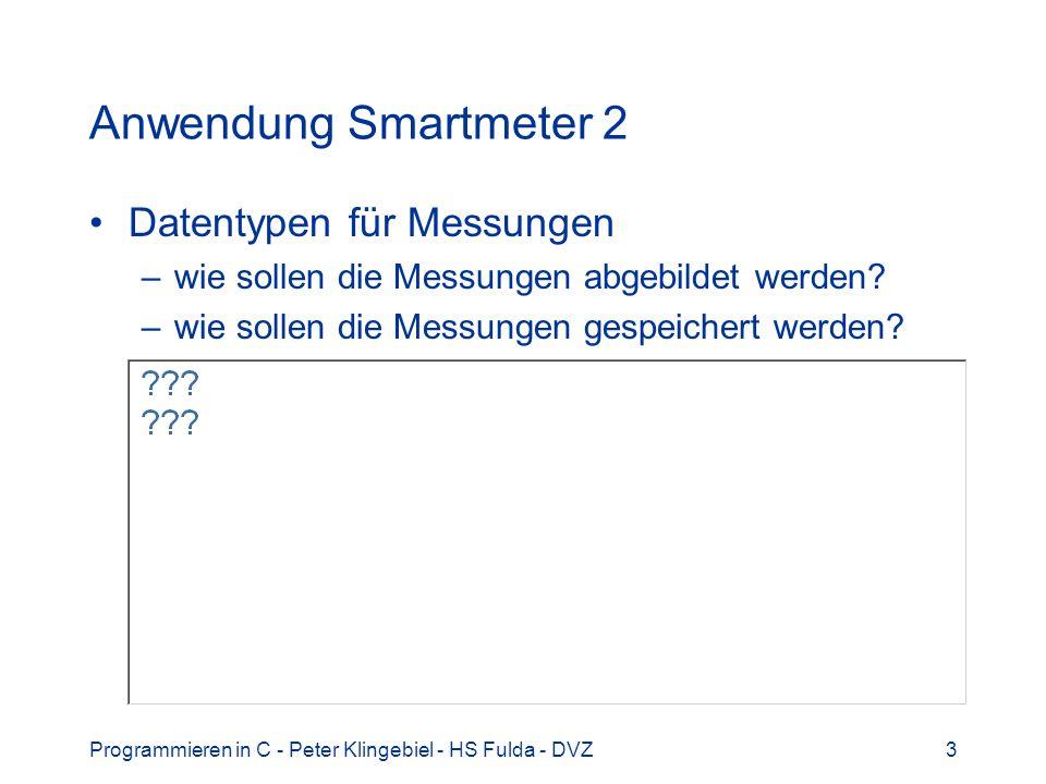 Programmieren in C - Peter Klingebiel - HS Fulda - DVZ3 Anwendung Smartmeter 2 Datentypen für Messungen –wie sollen die Messungen abgebildet werden.