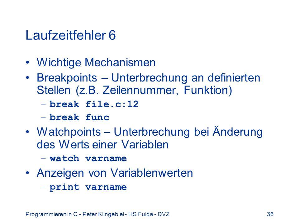 Programmieren in C - Peter Klingebiel - HS Fulda - DVZ36 Laufzeitfehler 6 Wichtige Mechanismen Breakpoints – Unterbrechung an definierten Stellen (z.B.