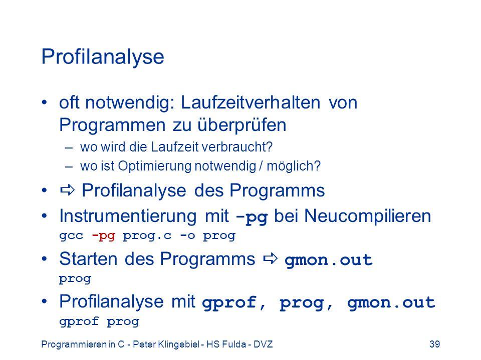 Programmieren in C - Peter Klingebiel - HS Fulda - DVZ39 Profilanalyse oft notwendig: Laufzeitverhalten von Programmen zu überprüfen –wo wird die Laufzeit verbraucht.
