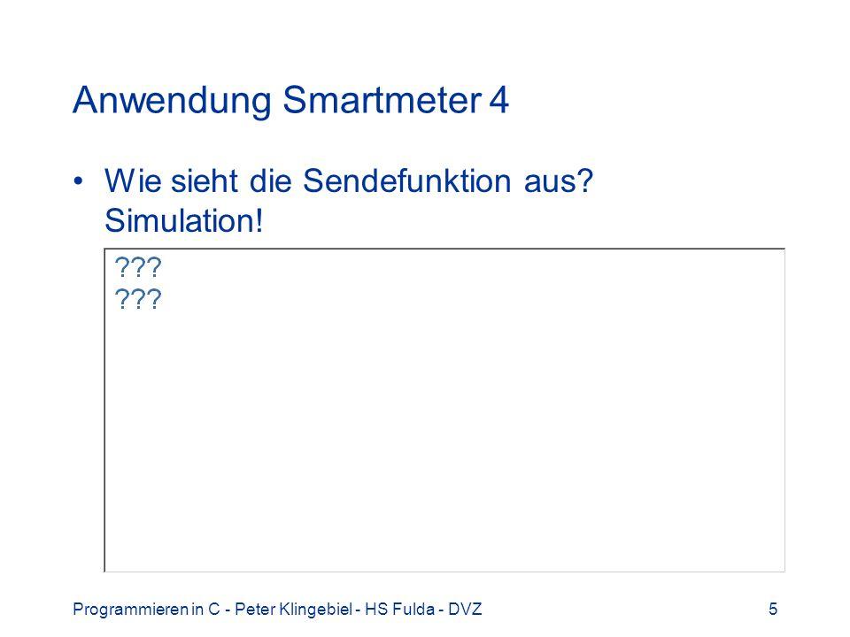 Programmieren in C - Peter Klingebiel - HS Fulda - DVZ5 Anwendung Smartmeter 4 Wie sieht die Sendefunktion aus.