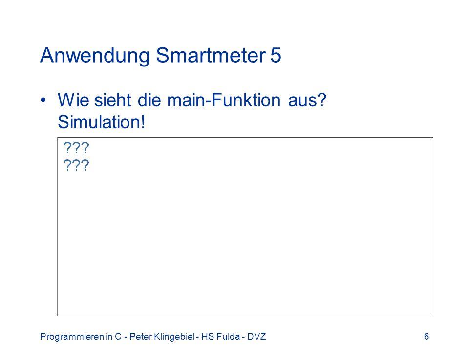 Programmieren in C - Peter Klingebiel - HS Fulda - DVZ6 Anwendung Smartmeter 5 Wie sieht die main-Funktion aus.
