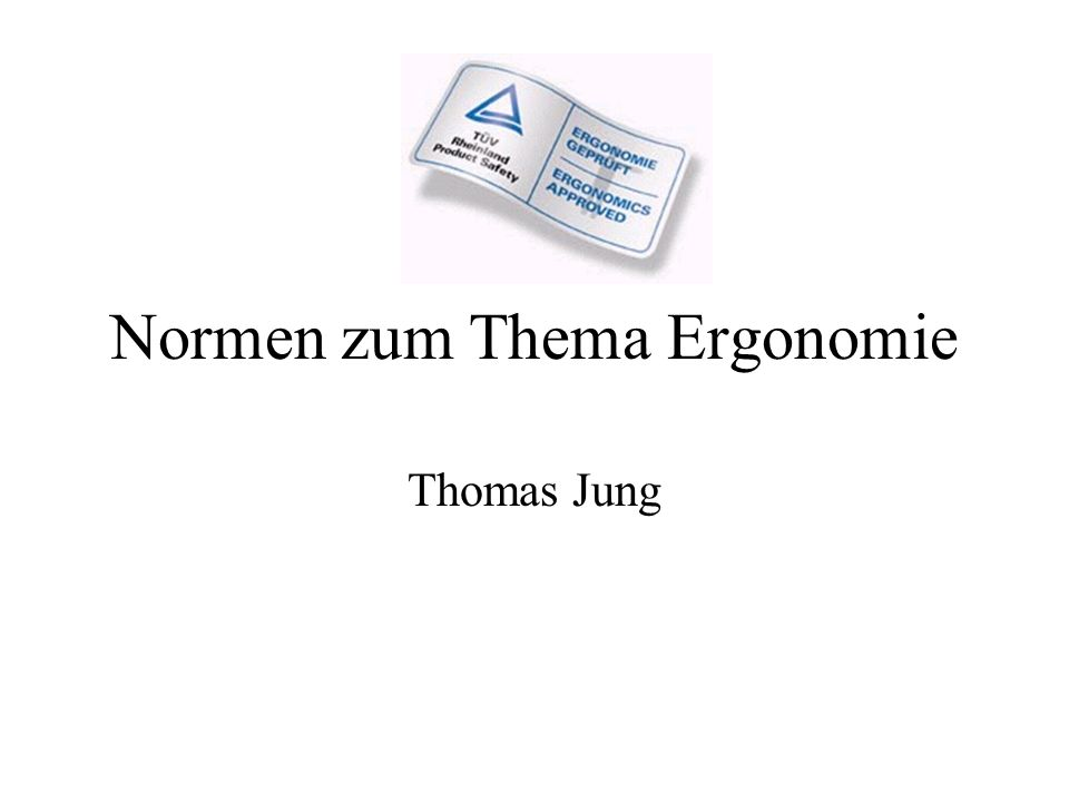 Normen zum Thema Ergonomie Thomas Jung
