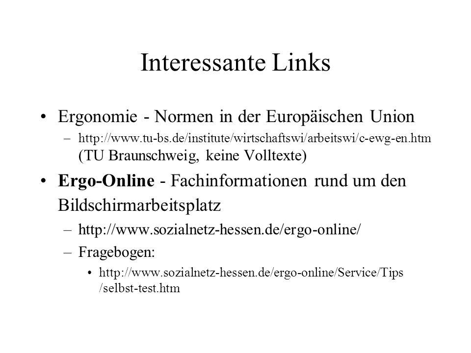 Interessante Links Ergonomie - Normen in der Europäischen Union –http://www.tu-bs.de/institute/wirtschaftswi/arbeitswi/c-ewg-en.htm (TU Braunschweig,