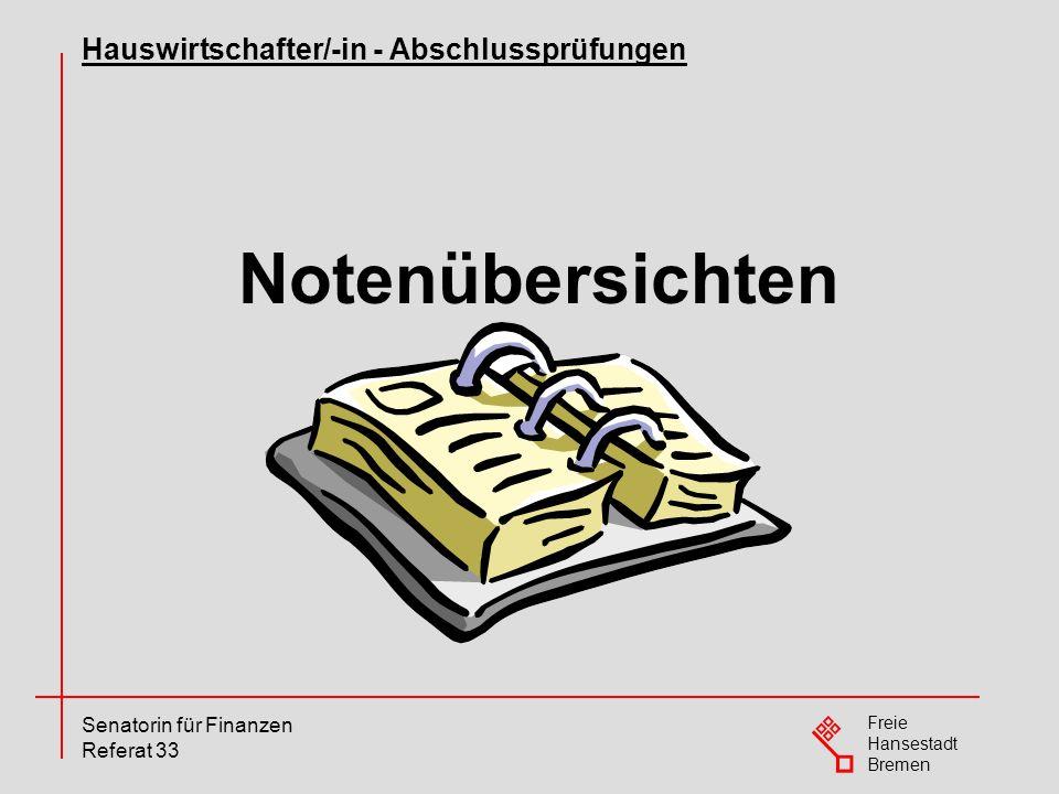 Freie Hansestadt Bremen Senatorin für Finanzen Referat 33 Notenübersichten Hauswirtschafter/-in - Abschlussprüfungen