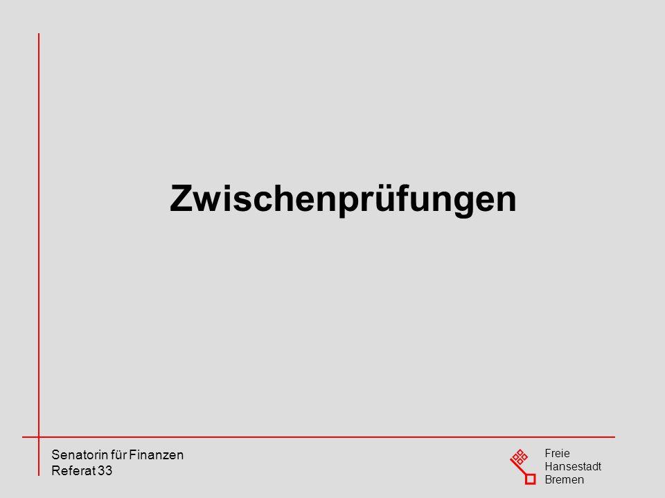 Freie Hansestadt Bremen Senatorin für Finanzen Referat 33 Zwischenprüfungen