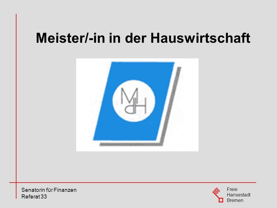 Freie Hansestadt Bremen Senatorin für Finanzen Referat 33 Meister/-in in der Hauswirtschaft