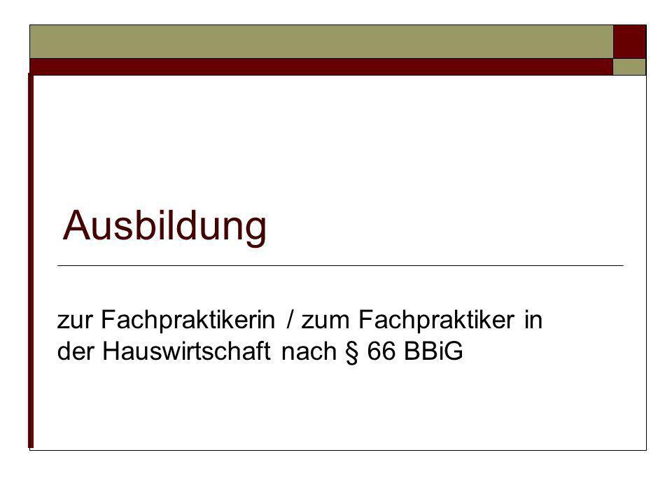 Ausbildung zur Fachpraktikerin / zum Fachpraktiker in der Hauswirtschaft nach § 66 BBiG