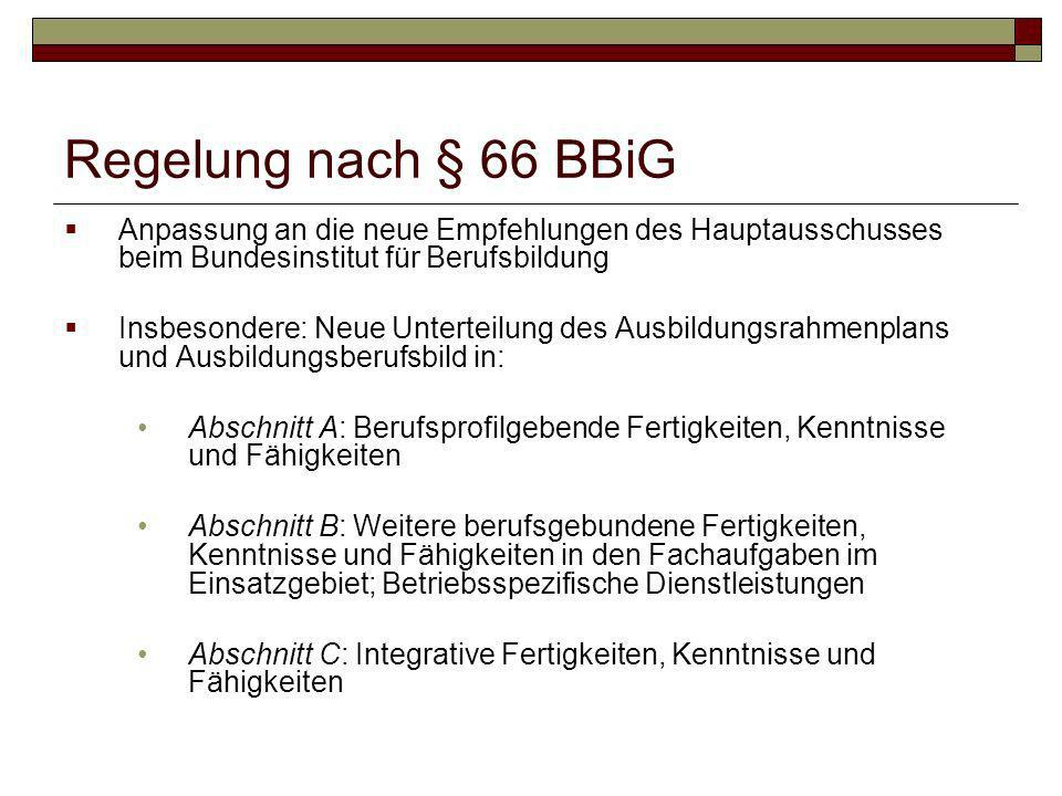 Regelung nach § 66 BBiG Anpassung an die neue Empfehlungen des Hauptausschusses beim Bundesinstitut für Berufsbildung Insbesondere: Neue Unterteilung