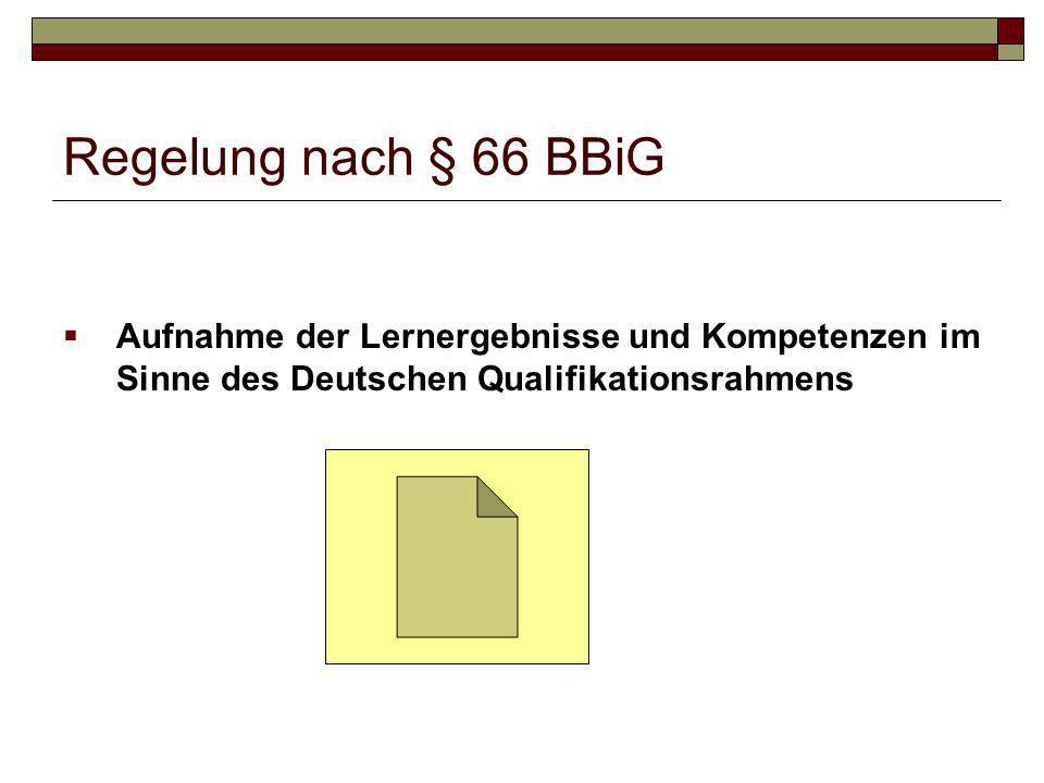 Regelung nach § 66 BBiG Aufnahme der Lernergebnisse und Kompetenzen im Sinne des Deutschen Qualifikationsrahmens