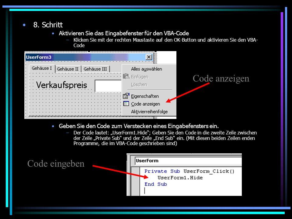 8. Schritt Aktivieren Sie das Eingabefenster für den VBA-Code –Klicken Sie mit der rechten Maustaste auf den OK-Button und aktivieren Sie den VBA- Cod