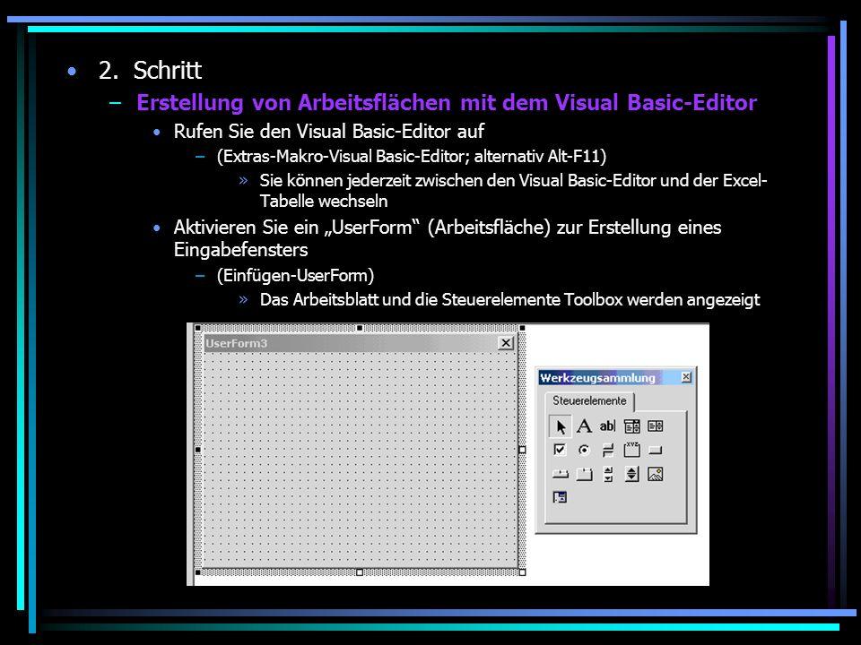 2. Schritt –Erstellung von Arbeitsflächen mit dem Visual Basic-Editor Rufen Sie den Visual Basic-Editor auf –(Extras-Makro-Visual Basic-Editor; altern