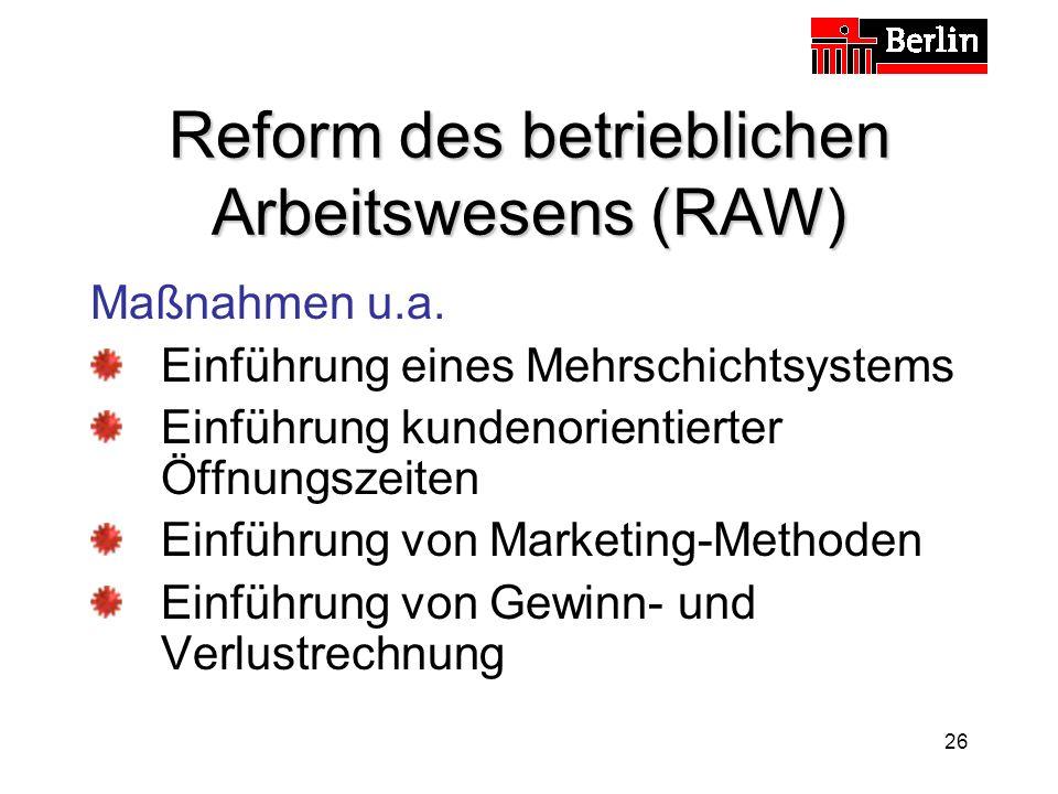 26 Reform des betrieblichen Arbeitswesens (RAW) Maßnahmen u.a. Einführung eines Mehrschichtsystems Einführung kundenorientierter Öffnungszeiten Einfüh