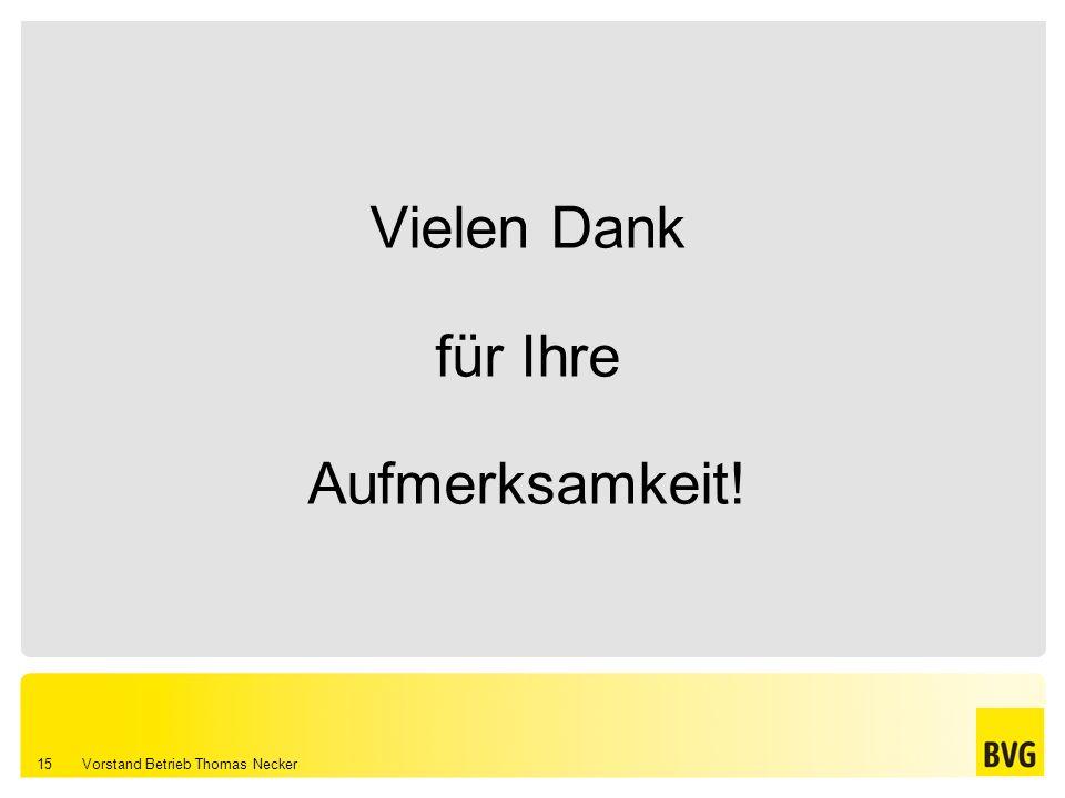 Vorstand Betrieb Thomas Necker 15 Vielen Dank für Ihre Aufmerksamkeit!