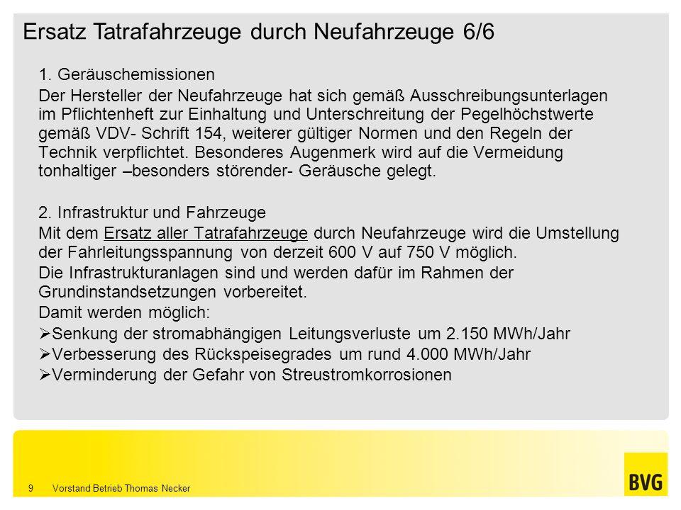 Vorstand Betrieb Thomas Necker 9 1. Geräuschemissionen Der Hersteller der Neufahrzeuge hat sich gemäß Ausschreibungsunterlagen im Pflichtenheft zur Ei