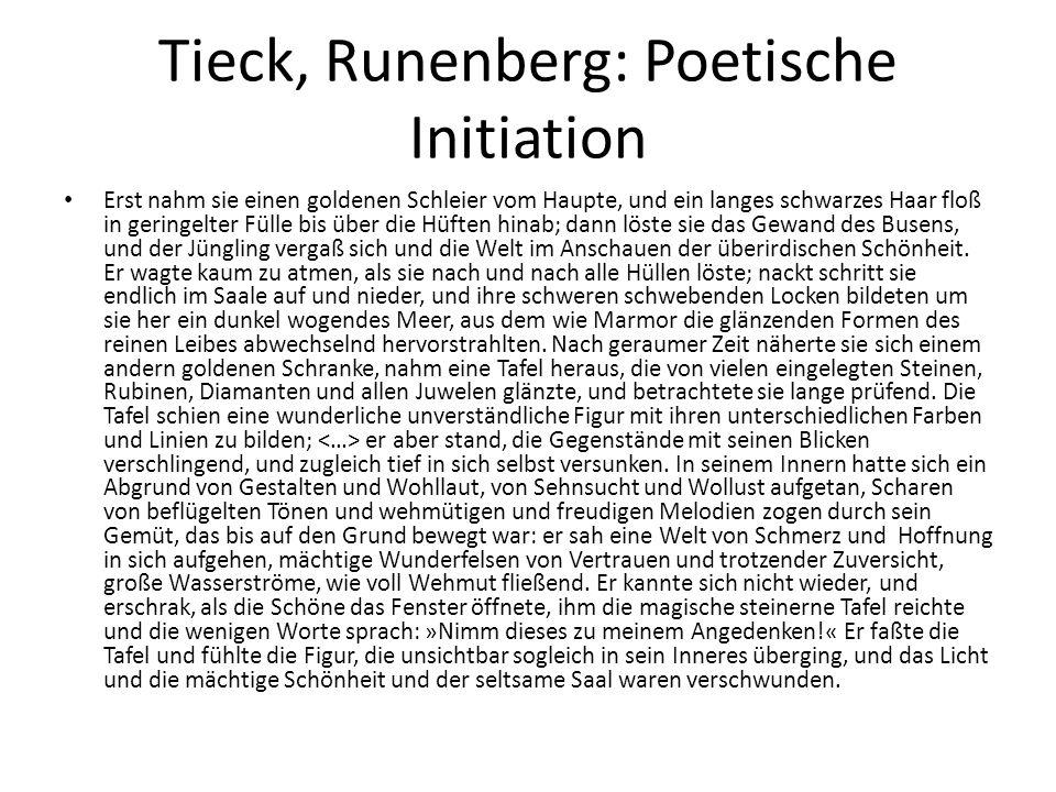 Tieck, Runenberg: Poetische Initiation Erst nahm sie einen goldenen Schleier vom Haupte, und ein langes schwarzes Haar floß in geringelter Fülle bis ü