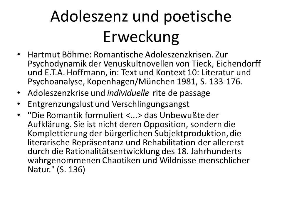 Adoleszenz und poetische Erweckung Hartmut Böhme: Romantische Adoleszenzkrisen. Zur Psychodynamik der Venuskultnovellen von Tieck, Eichendorff und E.T