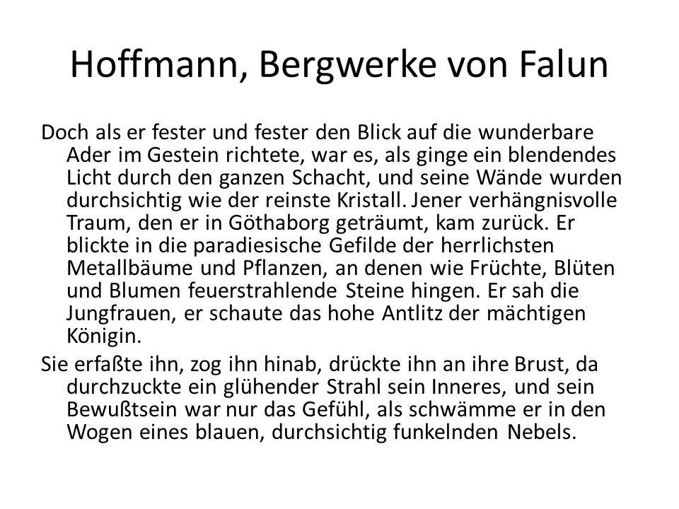 Hoffmann, Bergwerke von Falun Doch als er fester und fester den Blick auf die wunderbare Ader im Gestein richtete, war es, als ginge ein blendendes Li