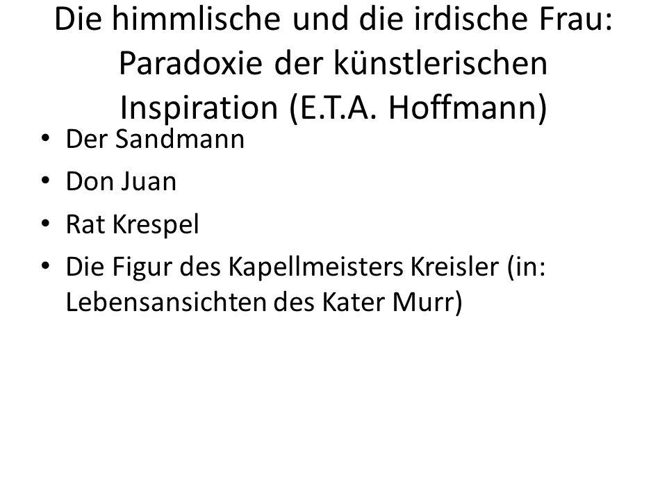 Die himmlische und die irdische Frau: Paradoxie der künstlerischen Inspiration (E.T.A. Hoffmann) Der Sandmann Don Juan Rat Krespel Die Figur des Kapel