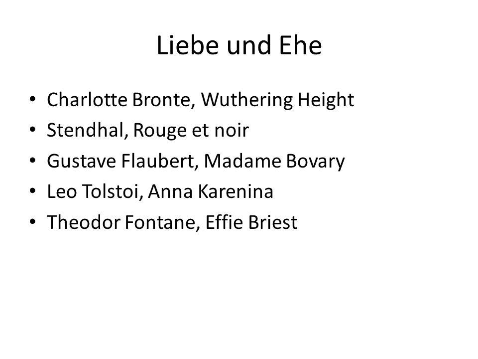 Liebe und Ehe Charlotte Bronte, Wuthering Height Stendhal, Rouge et noir Gustave Flaubert, Madame Bovary Leo Tolstoi, Anna Karenina Theodor Fontane, E