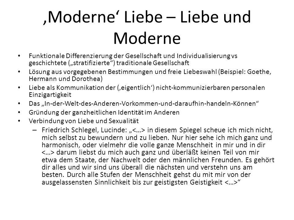 Moderne Liebe – Liebe und Moderne Funktionale Differenzierung der Gesellschaft und Individualisierung vs geschichtete (stratifizierte) traditionale Ge