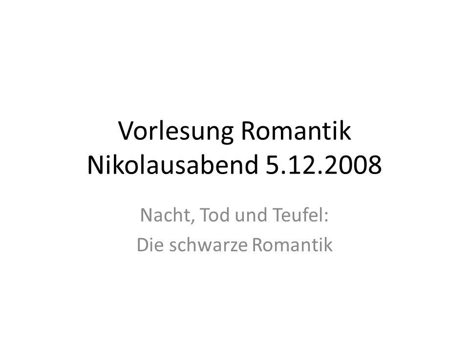 Vorlesung Romantik Nikolausabend 5.12.2008 Nacht, Tod und Teufel: Die schwarze Romantik